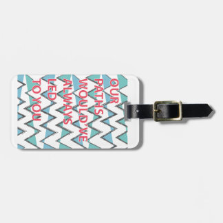 Our Paths Would ve Always Led To You Travel Bag Tags