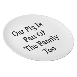Our Pig Is Part Of The Family Too Plates