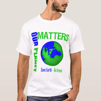 Our Planet Matters Save Earth Go Green T-Shirt