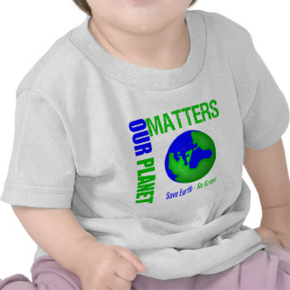 Our Planet Matters Save Earth Go Green Tee Shirt