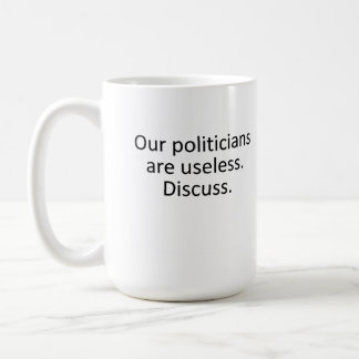 Our Politicians Are Useless Mug