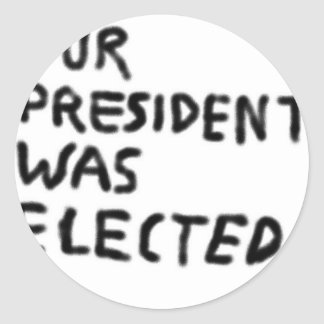 Our President Was Elected Classic Round Sticker
