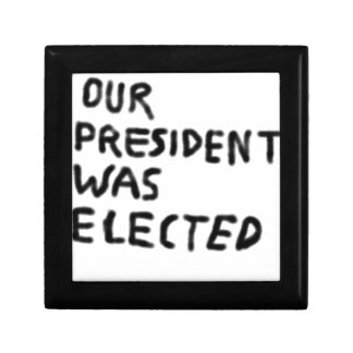 Our President Was Elected Keepsake Box