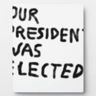 Our President Was Elected Plaque