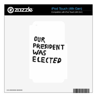 Our President Was Elected Skins For iPod Touch 4G