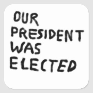 Our President Was Elected Square Sticker
