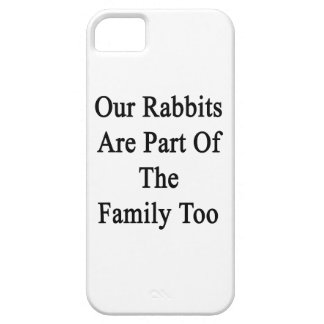 Our Rabbits Are Part Of The Family Too iPhone 5 Covers
