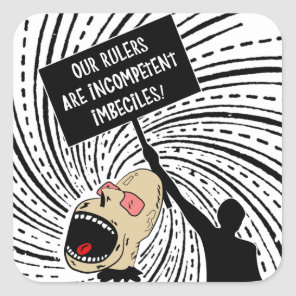Our rulers are incompetent imbeciles square sticker
