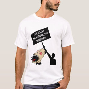 Our rulers are incompetent imbeciles T-Shirt