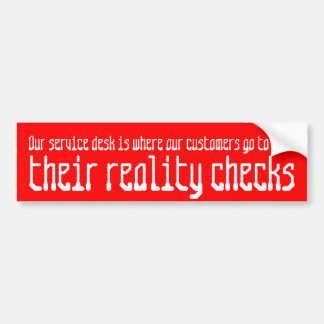 Our service desk is where our customers ... bumper sticker