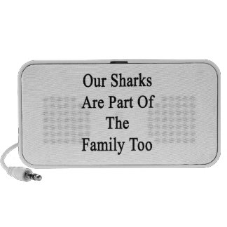Our Sharks Are Part Of The Family Too iPod Speaker