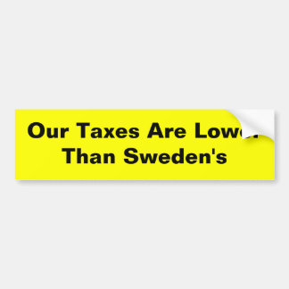 Our Taxes Are Lower Than Sweden's Car Bumper Sticker