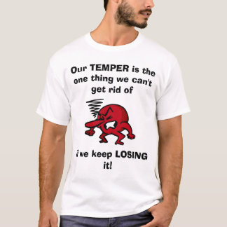 Our TEMPER is the one thing we can't get... T-Shirt
