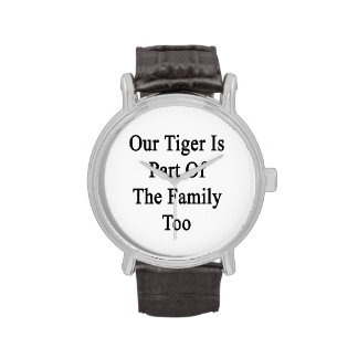 Our Tiger Is Part Of The Family Too Watches
