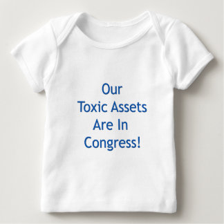 Our Toxic Assets Are In Congress Baby T-Shirt