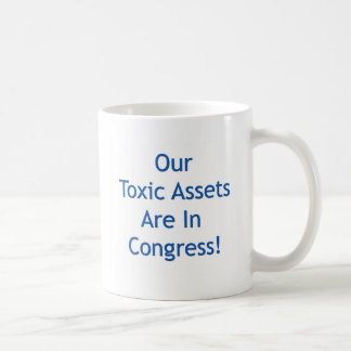 Our Toxic Assets Are In Congress Coffee Mug