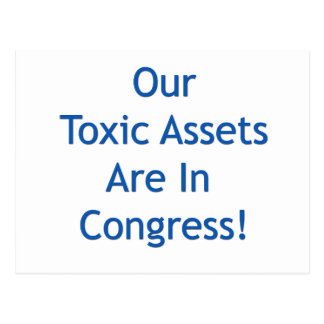 Our Toxic Assets Are In Congress Postcard