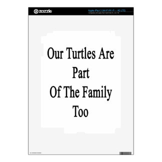 Our Turtles Are Part Of The Family Too iPad 3 Decal