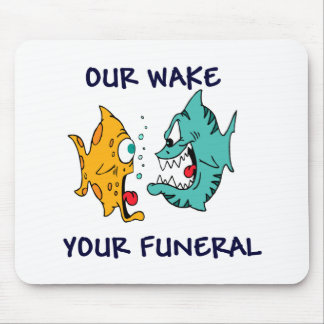 Our Wake, Your Funeral Mouse Pad