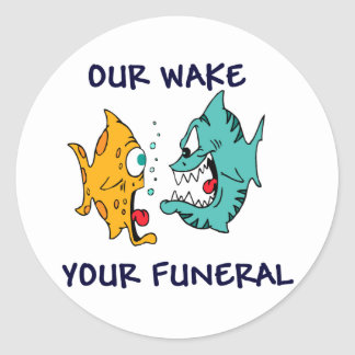Our Wake, Your Funeral Classic Round Sticker