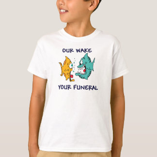 Our Wake, Your Funeral T-Shirt