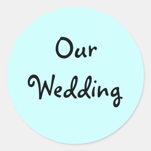 Our Wedding Invitation Seals Classic Round Sticker