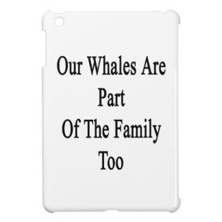 Our Whales Are Part Of The Family Too iPad Mini Case