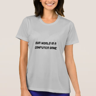 our world is a computer game tshirt