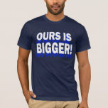 OURS IS BIGGER! Dallas Cowboys T-shirt