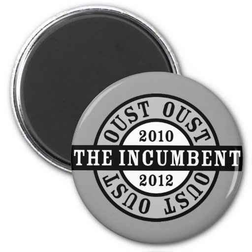 Oust the Incumbent 2010 and 2012a Magnet