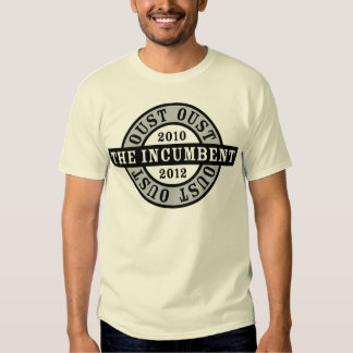 Oust the Incumbent 2010 and 2012a T Shirt
