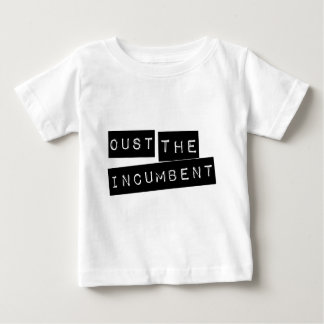 Oust The Incumbent Baby T-Shirt