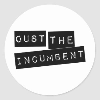 Oust The Incumbent Classic Round Sticker