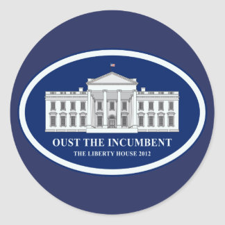 Oust the Incumbent - Liberty House 2012 Classic Round Sticker