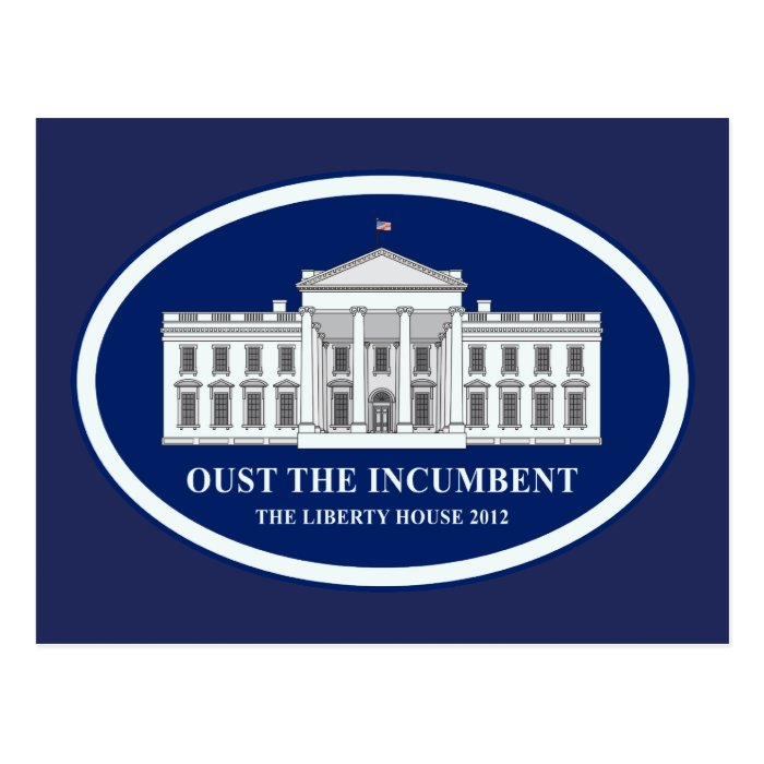Oust the Incumbent - Liberty House 2012 Postcard