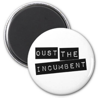 Oust The Incumbent Refrigerator Magnets