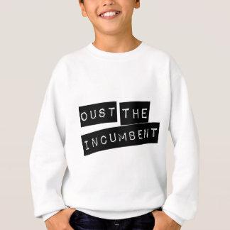 Oust The Incumbent Sweatshirt