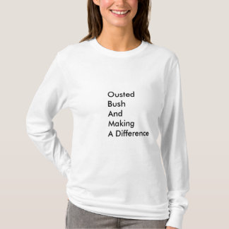 OustedBushAndMaking A Difference T-Shirt