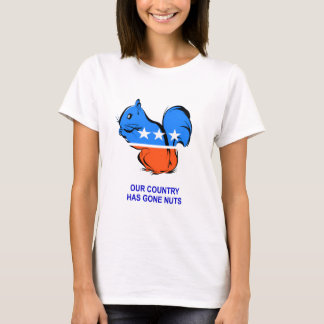 OUT COUNTRY HAS GONE NUTS T-Shirt