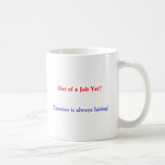 Out of a Job Yet?, Timmies is always hiring! Coffee Mug