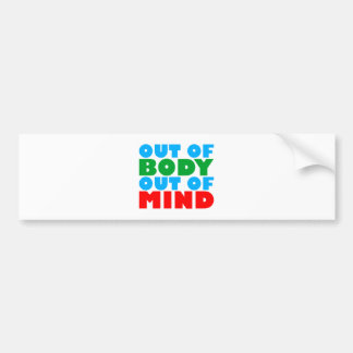 out OF body out OF mind Bumper Sticker