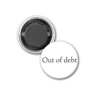 Out of debt 1 inch round magnet