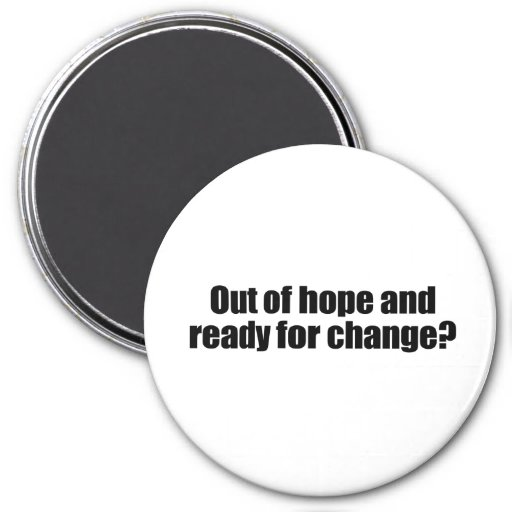 OUT OF HOPE AND READY FOR CHANGE.png Magnets
