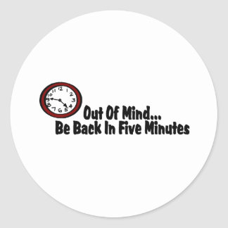 Out Of Mind Be Back In Five Minutes Classic Round Sticker