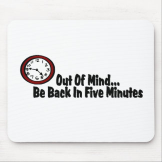 Out Of Mind Be Back In Five Minutes Mouse Pad