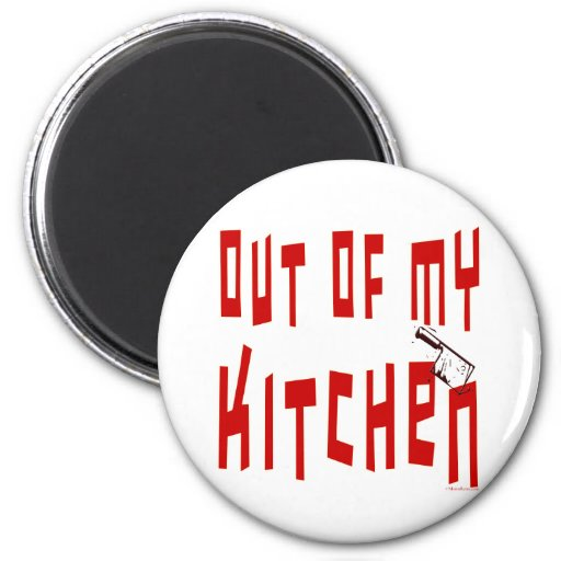 Out Of My Kitchen Funny Saying Magnet