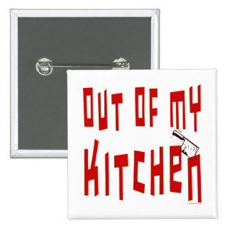 Out of My Kitchen Funny Slogan Button