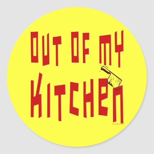 Out of My Kitchen Saying Classic Round Sticker