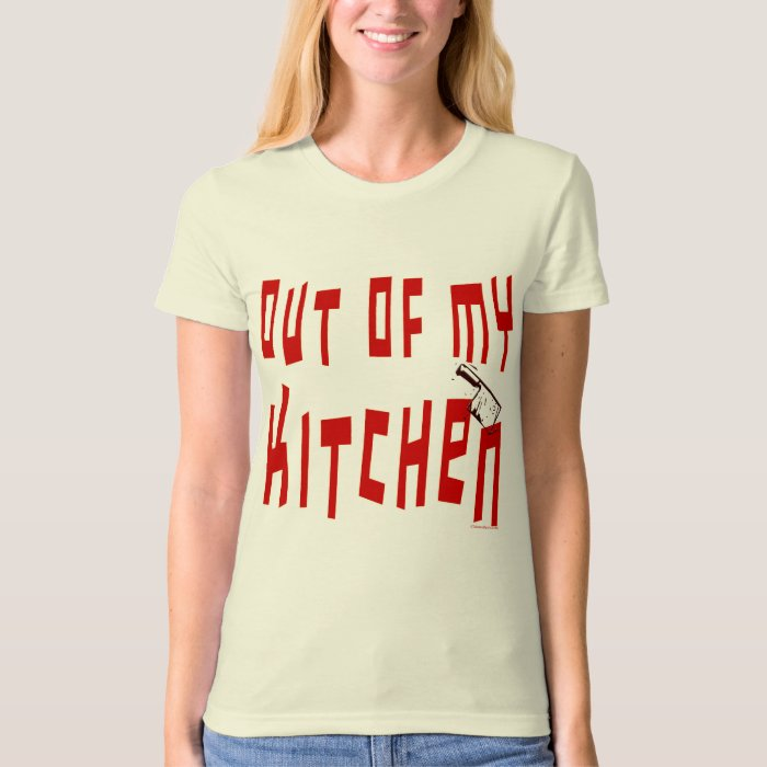 Out of My Kitchen Saying T-Shirt