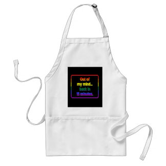 Out of My Mind...Back in 15 Minutes Adult Apron